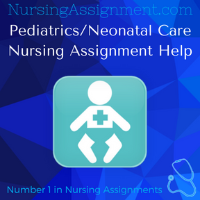 Pediatrics Neonatal Care Nursing Assignment Help