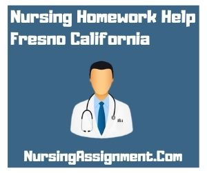 Nursing Homework Help Fresno California