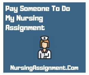 Pay Someone To Do My Nursing Assignment